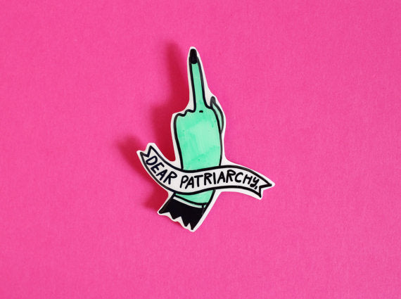 Dear Patriarchy Brooch / Pin