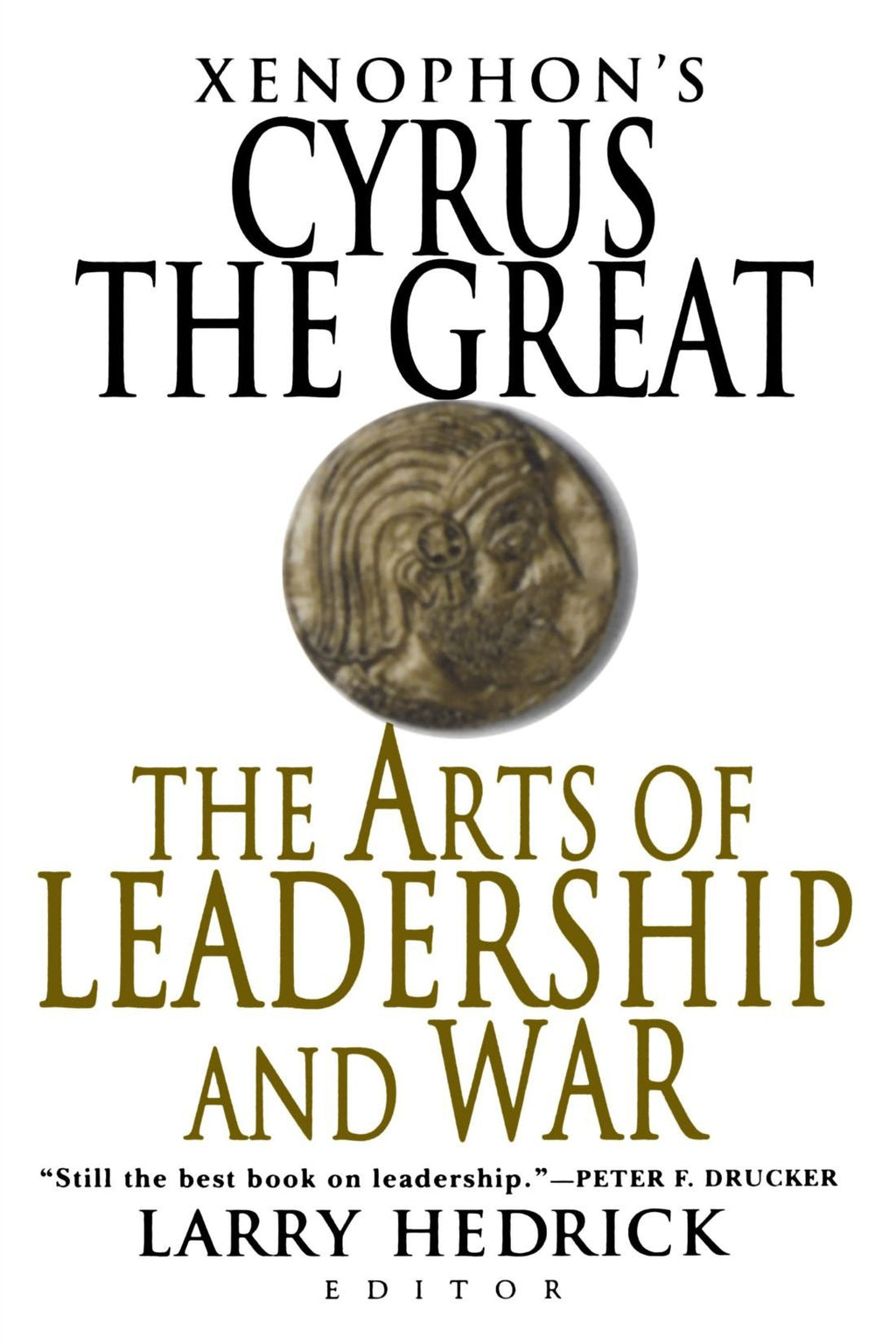 Xenophon's Cyrus the Great: The Arts of Leadership and War by Xenophon Editor: Larry Hedrick