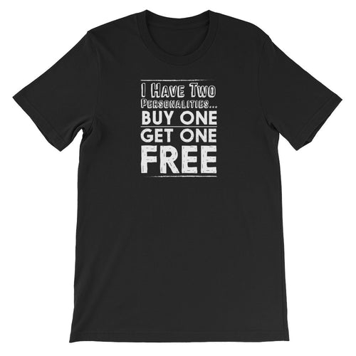 I Have Two Personalities: Buy One Get One Free Unisex Short Sleeve Tee Shirt.