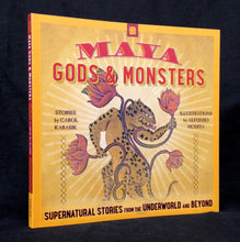 Maya Gods & Monsters: Supernatural Stories from the Underworld and Beyond