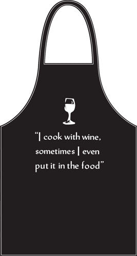 I Cook With Wine, Sometimes I Even Put It In The Food Apron