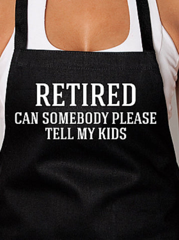 Retired Can Somebody Please Tell My Kids Apron