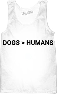 Dogs Greater than Humans Tank
