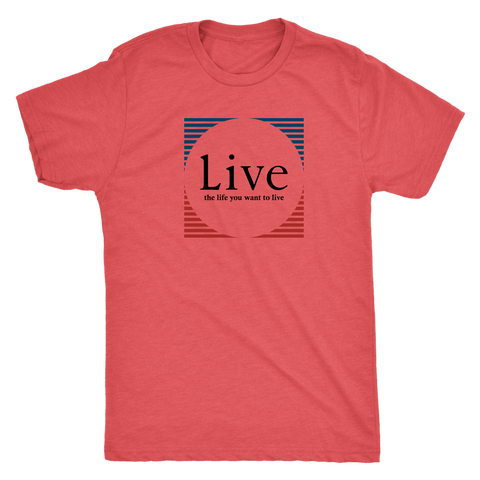 Live the life you want to live mens shirt - OWTwear