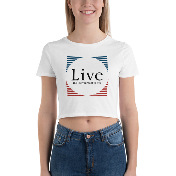 Live the life you want to live Women's Crop Tee - OWTwear