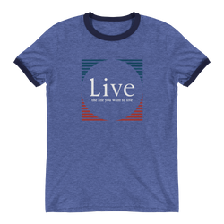 Live the life you want to live Ringer T-Shirt - OWTwear