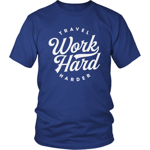 Work Hard Travel Harder Unisex Shirt - OWTwear