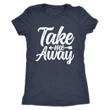 Take Me Away Ladies Shirt - OWTwear