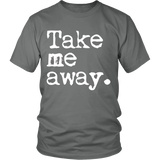 Take Me Away Unisex Shirt - OWTwear