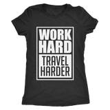 Work Hard Travel Harder Ladies Shirt - OWTwear