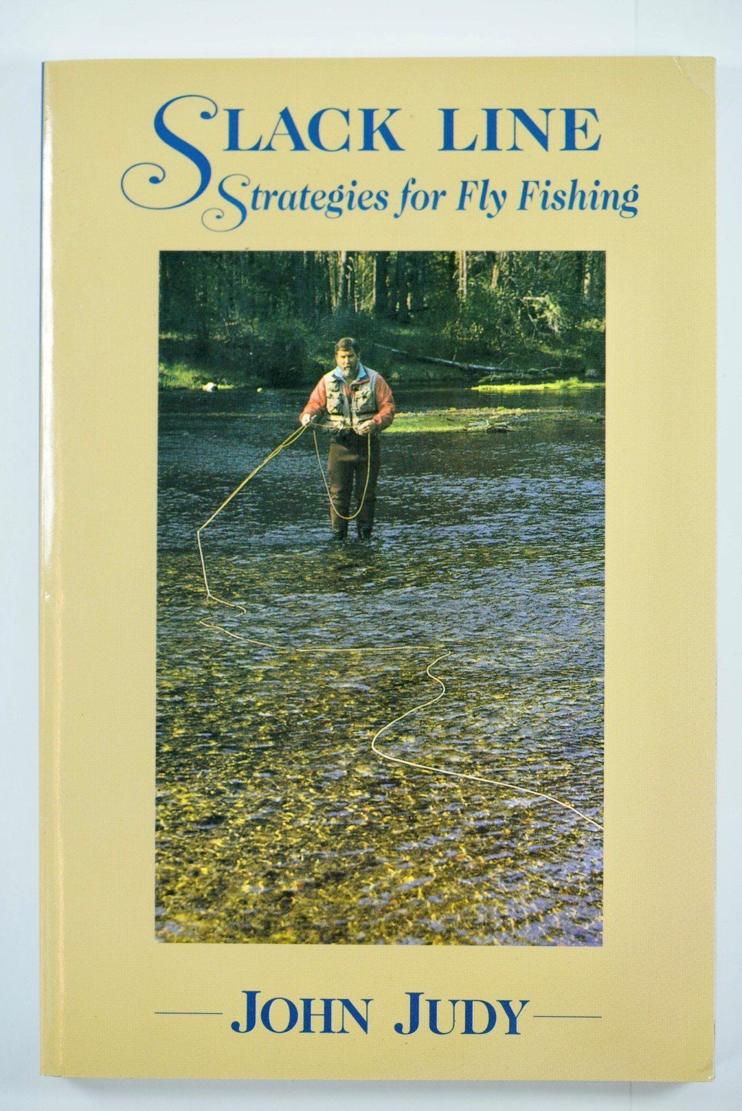Slack Line Strategies For Fly Fishing By John Judy Books John Judy