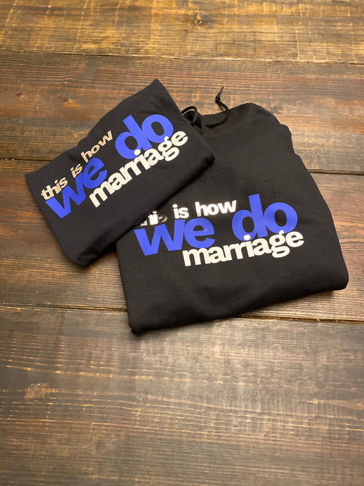 This Is How We Do Marriage (Hoodie / Sweatshirt / T-Shirt)