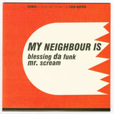 "My Neighbour Is - Blessing Da Funk / Mr. Scream - Limited Edition 7"" Vinyl - Numbered Cold Busted"