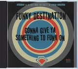 Funky Destination - Gonna Give Ya Something To Funk On - Compact Disc Cold Busted