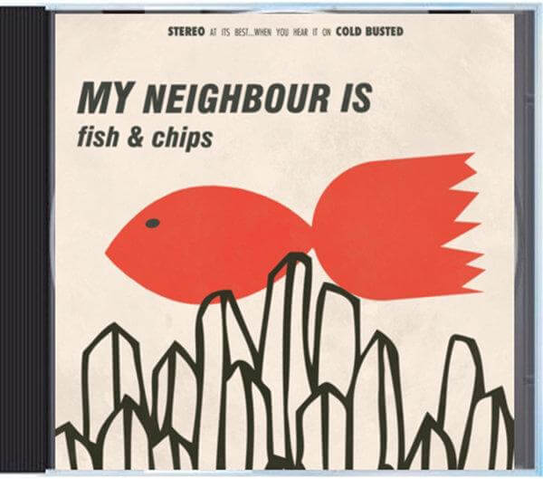 My Neighbour Is - Fish & Chips - Compact Disc Cold Busted