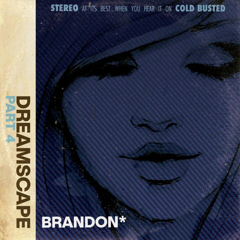 Brandon* - Dreamscape: Part 4 -  Cold Busted