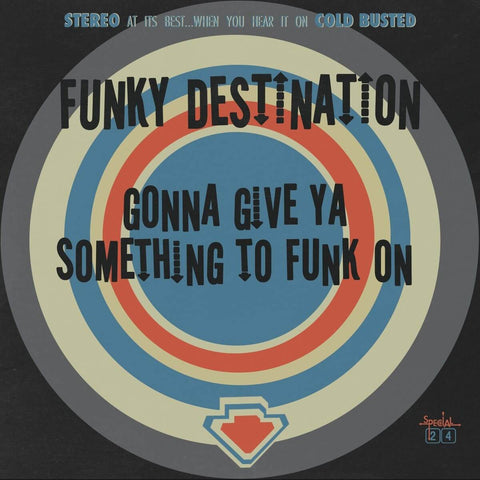 Funky Destination - Gonna Give Ya Something To Funk On -  Cold Busted