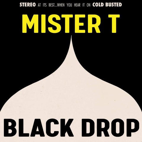 Mister T - Black Drop -  Cold Busted
