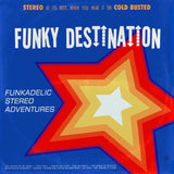 Funky Destination - Funkadelic Stereo Adventures -  Cold Busted