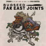 Bugseed - Far East Joints -  Cold Busted