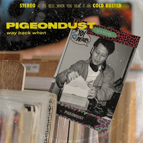 Pigeondust - Way Back When -  Cold Busted