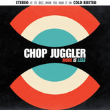 Chop Juggler - More Is Less -  Cold Busted