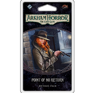 Point of No Return: Arkham Horror LCG Ex