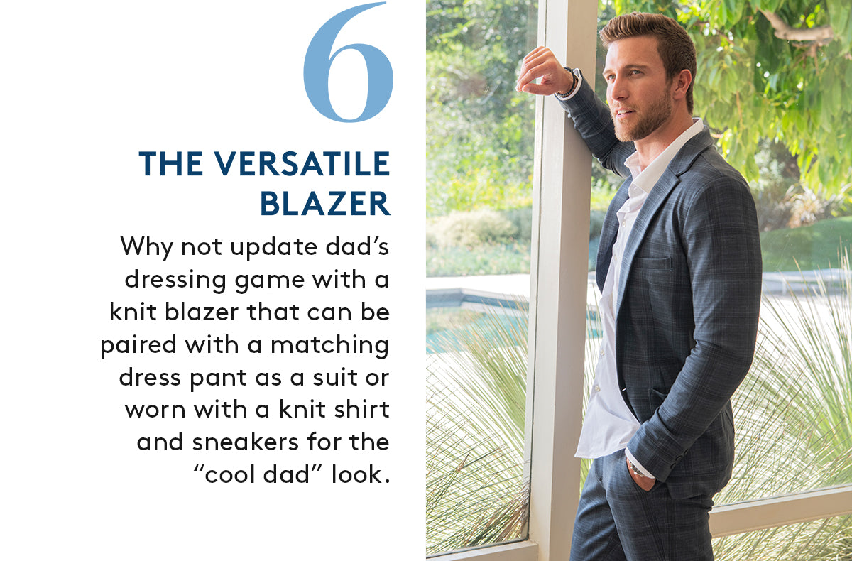 """6. THE VERSATILE BLAZER: Why not update dad's dressing game with a knit blazer that can be paired with a matching dress pant as a suit or worn with a knit shirt and sneakers for the """"cool dad"""" look."""