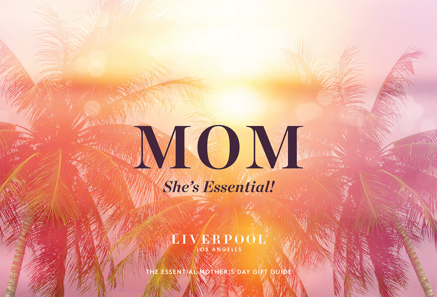 Shop the Liverpool Los Angeles Essential Mother's Day Gift Guide: She's Essential!