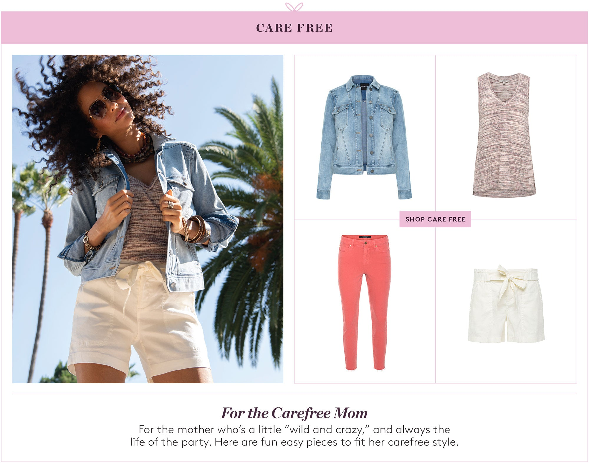 """For the Carefree Mom: For the mother who's a little """"wild and crazy,"""" and always the life of the party.  here are fun easy pieces to fit her carefree styles."""