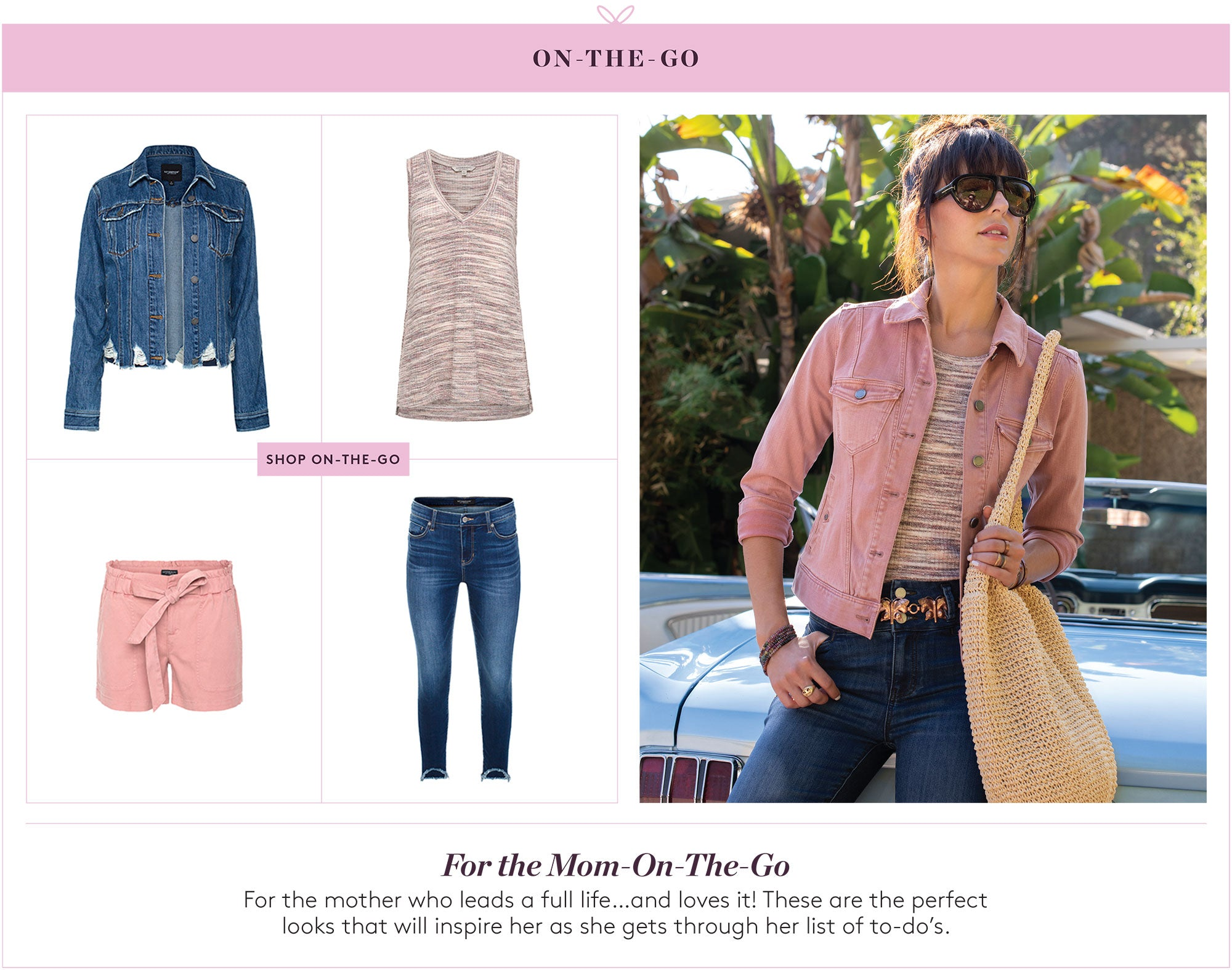 For the Mom-On-The-Go: For the mother who leads a full life...and loves it! These are the perfect looks that will inspire her as she gets through her list of to-do's.