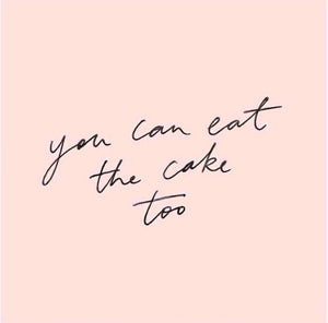 You can eat the cake too