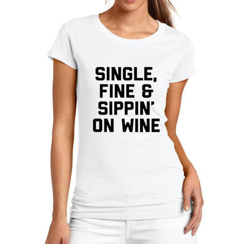 Single, Fine & Sippin' On Wine T-Shirt