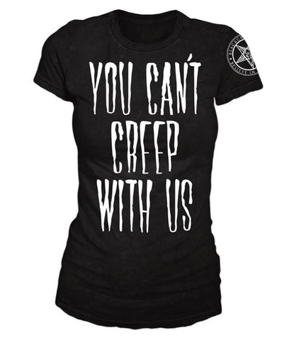 You Can't Creep With Us T-Shirt
