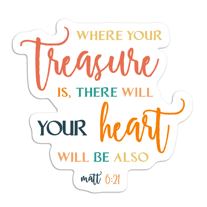 Matthew 6:21 Where your treasure is, there will your heart will be also | Faith Sticker