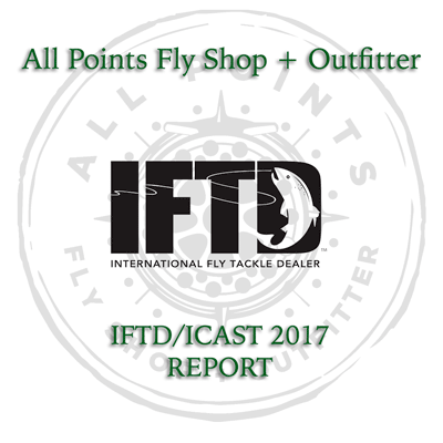 IFTD/ICAST Report - All Points Fly Shop + Outfitter