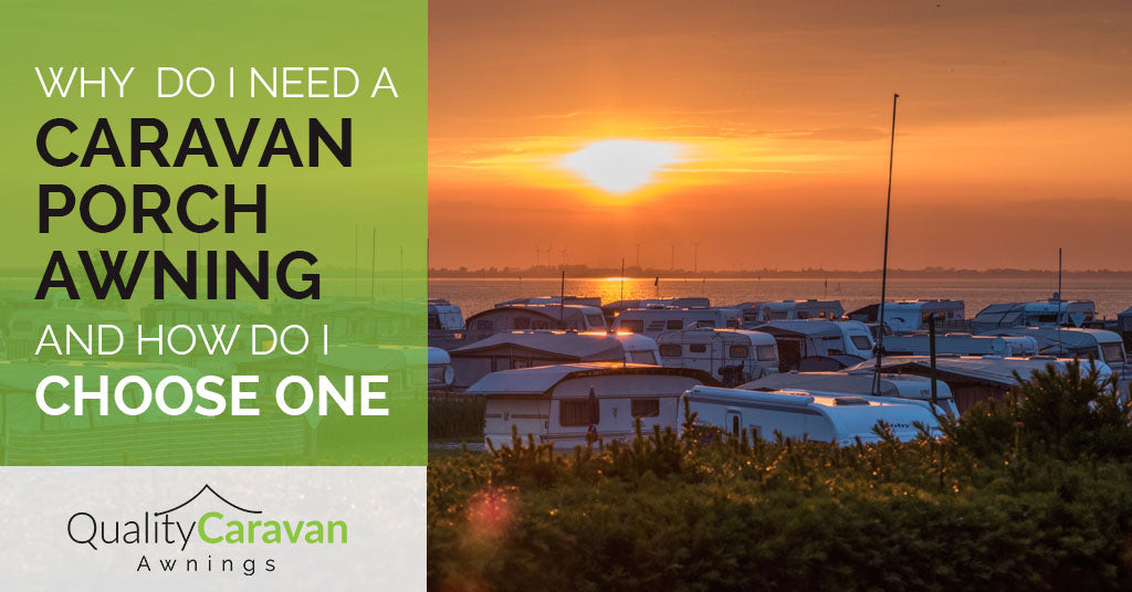 Why do I need a caravan porch awning and how do I choose one - Quality caravan awnings blog post
