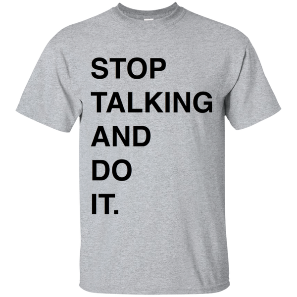 """Stop Talking And Do It""- Tee"