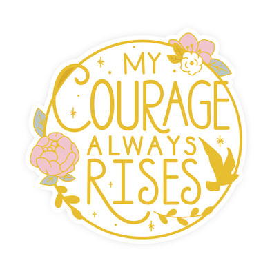 My Courage Always Rises Vinyl Sticker