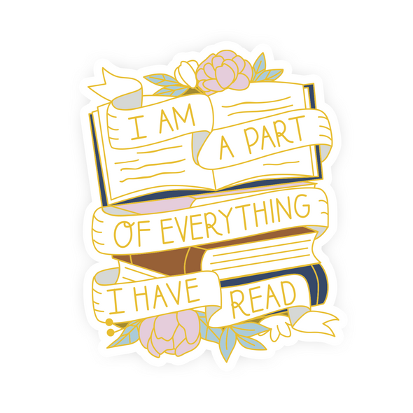 I Am A Part of Everything I Have Read Vinyl Sticker