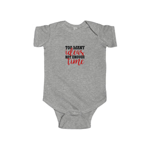 Too Many Ideas Not Enough Time Infant Fine Jersey Bodysuit