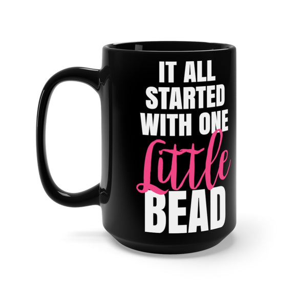 It All Started with One Little Bead Black Mug 15oz