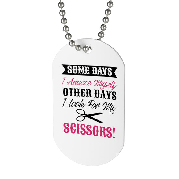 Somedays I Amaze Myself Other Days I Look For My Scissors Dog Tag
