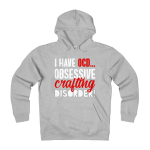 I Have OCD...Obsessive Crafting Disorder Unisex Heavyweight Fleece Hoodie
