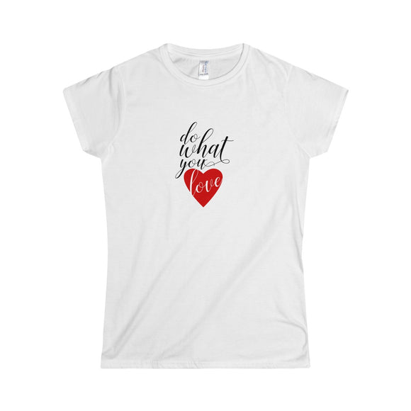 Do What You Love Women's Softstyle Tee