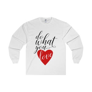 Do What You Love Unisex Long Sleeve Tee