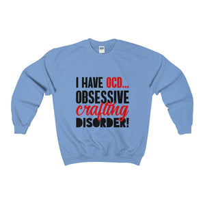 I Have OCD...Obsessvie Crafting Disorder Unisex Heavy Blend™ Crewneck Sweatshirt