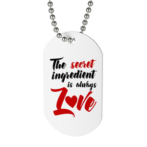 The Secret Ingredient is Always Love Dog Tag