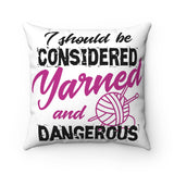 I Should Be Considered Yarned And Dangerous Spun Polyester Square Pillow