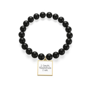 I Craft. Therefore I Am. Matte Onyx Bracelet